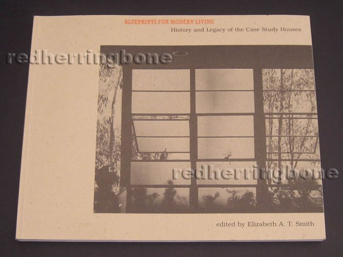 Blueprints for Modern Living: History and Legacy of the Case Study Houses, Elizabeth A. T. Smith