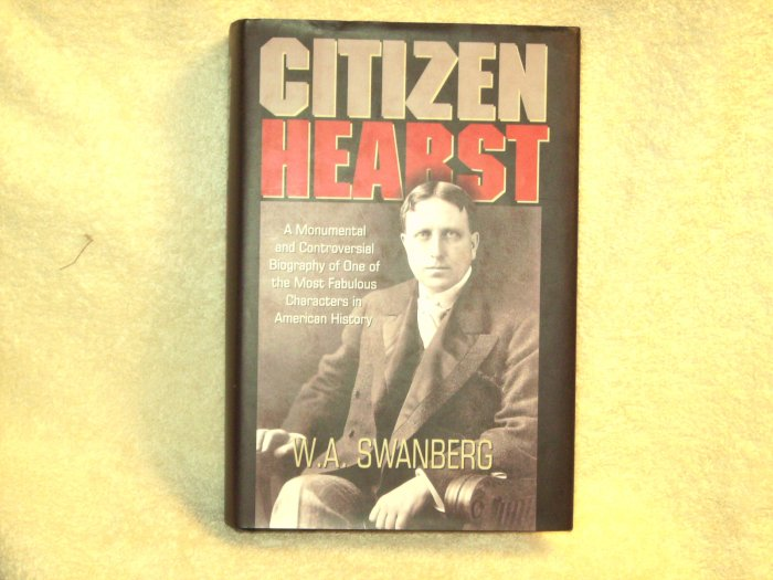 Citizen Hearst by W.A. Swanberg - NEW