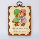 Vtg Paula Cutes friends wall plaque When You Have a Friend You Have Everything 1960s girls