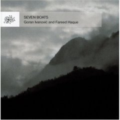 seven boats : goran ivanovic and fareed haque (CD 2004 proteus, used near mint)