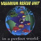 aquarium rescue unit - in a perfect world CD 1994 intersound 12 tracks used mint