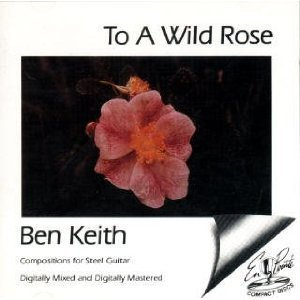 ben keith - to a wild rose - composition for steel guitar CD 1987 paragenes japan used mint