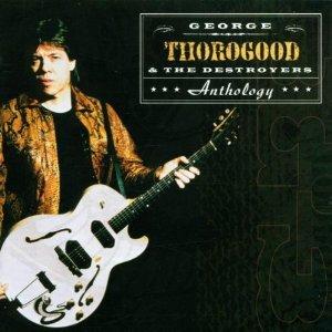 george thorogood & the destroyers - anthology CD 2-discs 2000 EMI capitol used mint