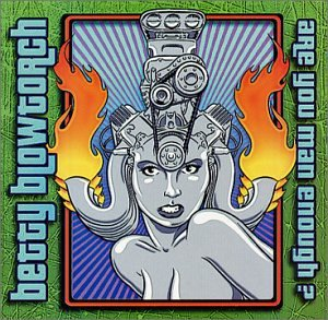 betty blowtorch - are you man enough? CD 2001 foodchain 15 tracks used mint