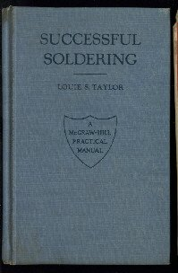 Successful Soldering by Louie S. Taylor  1st Edition 1943  McGraw Hill