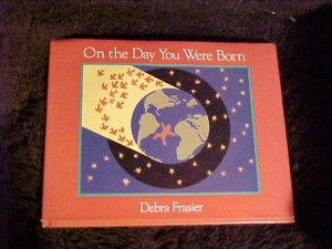 On The Day You Were Born.  Children's Book HC