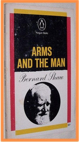 Arms and the Man by Bernard Shaw A Pleasant Play