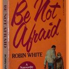 Be Not Afraid by Robin White