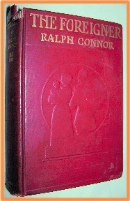 The Foreigner by Ralph Connor A Tale of Saskatchewan