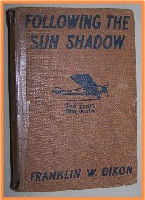 Following the Sun Shadow by Franklin W. Dixon Tedd Scott Flying Stories