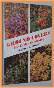 Ground Covers For Easier Gardening by Daniel J. Foley