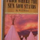 From Where the Sun Now Stands by Will Henry Introduction by John Jakes
