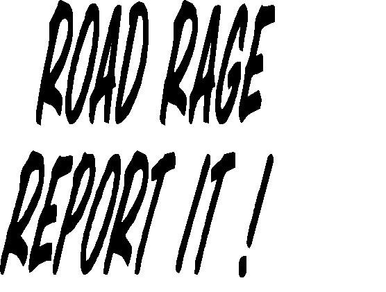 Road rage report it