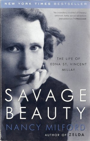 Savage Beauty:  The Life of Edna Saint Vincent Millay
