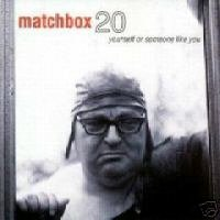 Matchbox 20-Yourself or someone like you