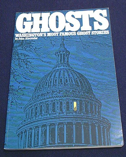 WASHINGTON'S MOST FAMOUS GHOST STORIES~SC BOOK~JOHN ALEXANDER~GHOSTS~HISTORY~GREAT!
