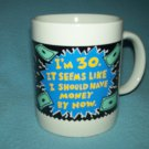 I'M 30, SHOULD HAVE MONEY Mug SHOEBOX Hallmark Linyi BIRTHDAY