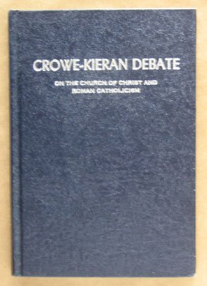 Crowe-Kieran Debate on the Church of Christ and Roman Catholicism