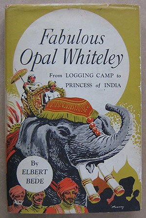Fabulous Opal Whiteley: From Oregon Logging Camp to Princess in India (Signed Copy)
