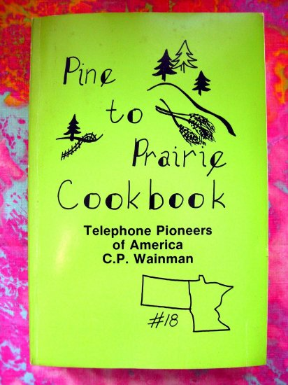 SOLD!  PINE TO PRAIRIE TELEPHONE PIONEERS of AMERICA COOKBOOK MINNESOTA NORTH DAKOTA RARE 1st VOLUME