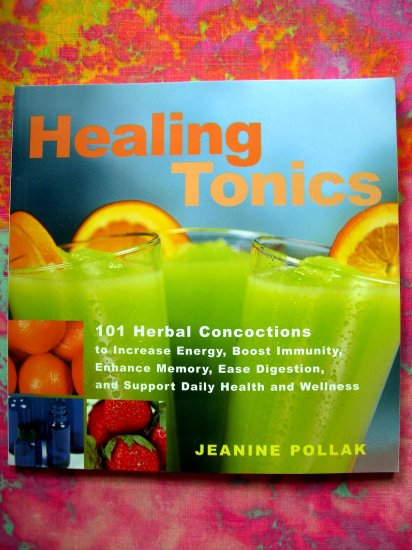 Healing Tonics: 101 Herbal Drinks To Restore And Revitalize The Body And Soul RECIPES COOKBOOK