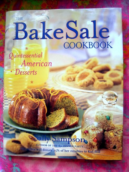 BAKE SALE COOKBOOK by Sally Sampson HCDJ AMERICAN DESSERTS 100 BAKING RECIPES