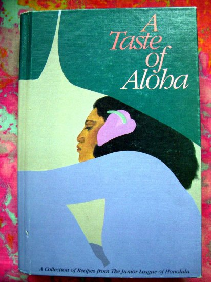 A Taste of Aloha by Junior League of Honolulu Hawaii HAWAIIAN COOKBOOK 1st Edition 1984