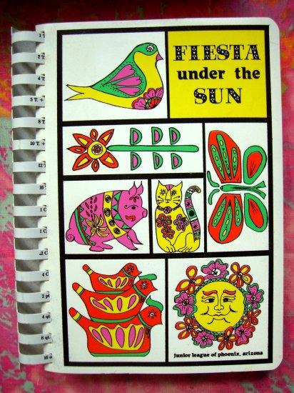 SOLD! FIESTA UNDER THE SUN JUNIOR LEAGUE COOKBOOK PHOENIX ARIZONE 1st Ed 1982