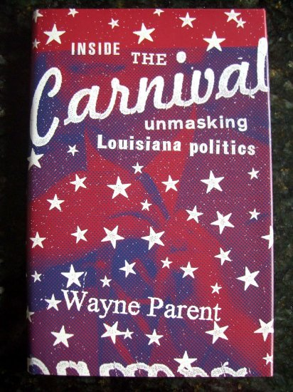 INSIDE THE CARNIVAL ~~ UNMASKING LOUISIANA POLITICS ~~ RARE NEW BOOK LA STATE POLITICAL HISTORY