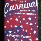 INSIDE THE CARNIVAL ~~ UNMASKING LOUISIANA POLITICS ~~ RARE NEW BOOK LA STATE POLITICAL HISTORY