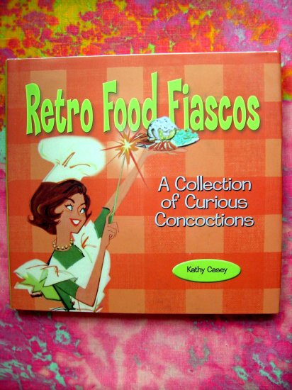 Retro Food Fiascos~~A Collection of Curious Concoctions by Kathy Casey HC FUN COOKBOOK