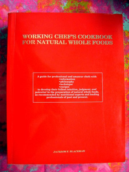 WORKING CHEF'S COOKBOOK for NATURAL and WHOLE FOOD  QUANTITY RECIPES for RESTAURANTS & GROUPS