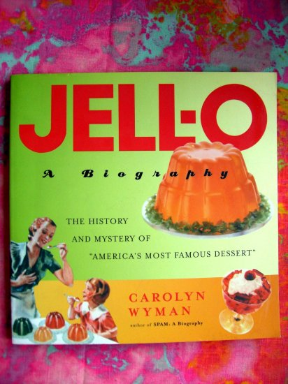 JELL-O JELLO A Biography HISTORY & TRIVIA About America's Most Famous Dessert Book FUN BOOK!