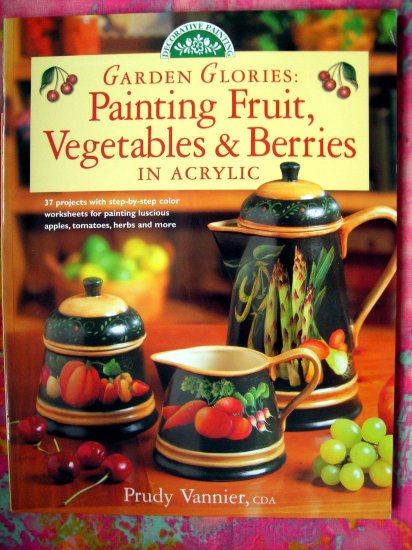 "Garden Glories Painting Fruit, Vegetables & Berries in Acrylic ""HOW TO"" Decorative Painting Book"