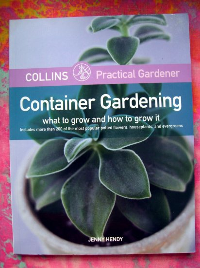 Container Gardening What to Grow 200 Popular Potted Flowers Garden Book Practical Gardener by Hendy