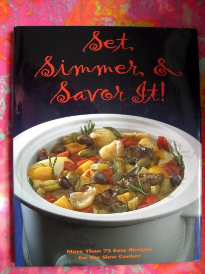 Set, Simmer and Savor It!  More Than 75 Easy Recipes for the Slow Cooker COOKBOOK