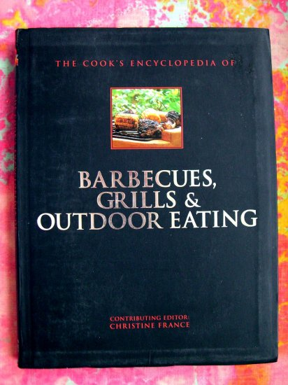 The Cook's Encyclopedia of Barbecues, Grills & Outdoor Eating Cookbook 200 BBQ Grilling Recipes