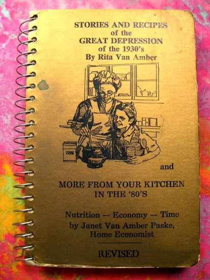 SOLD! Stories & Recipes of the Great Depression of the 1930's by Rita Van Amber Cookbook 1989