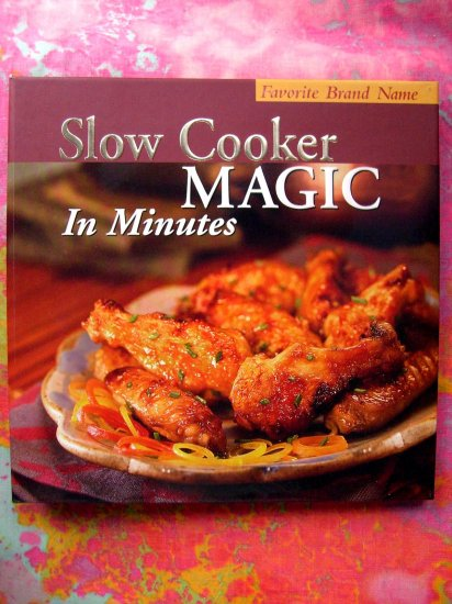 SOLD! Slow Cooker Magic in Minutes Cookbook~Favorite Brand Name Series~ Crock Pot Recipes