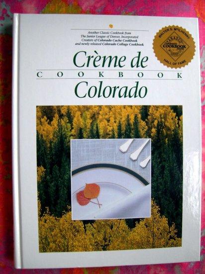 Creme De Colorado Cookbook ~ 25 Years of Culinary Artistry ~Denver Colorado Junior League
