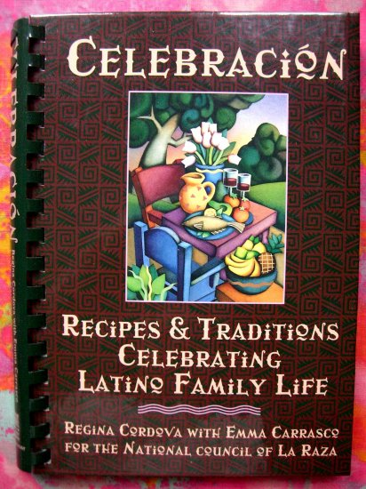 HOLD! Celebracion Recipes & Traditions Celebrating Latino Family Life Cookbook 200 Hispanic Recipes
