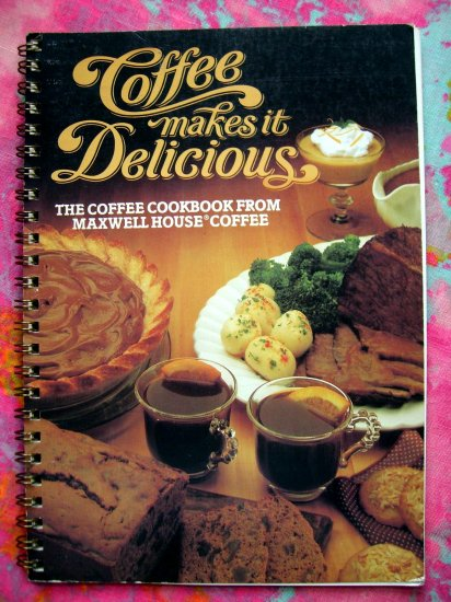SOLD! COFFEE Makes It Delicious COOKBOOK from MAXWELL HOUSE Coffee Recipes! 1981