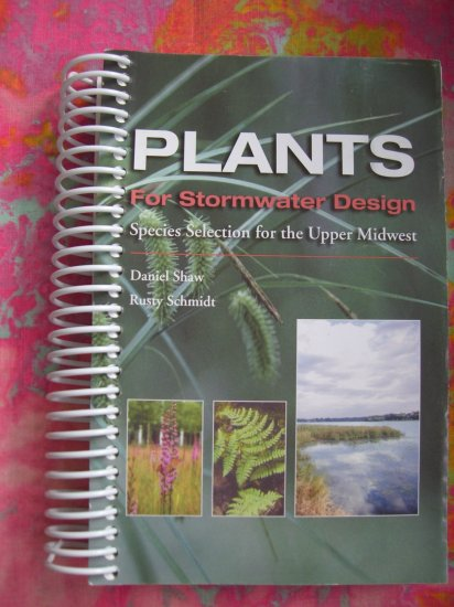 Plants for Stormwater Design: Species Selection for the Upper Midwest Garden Book Water