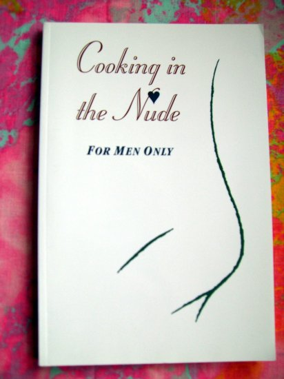 Cooking in the Nude: For Men Only Cookbook Perfect for Date Night!