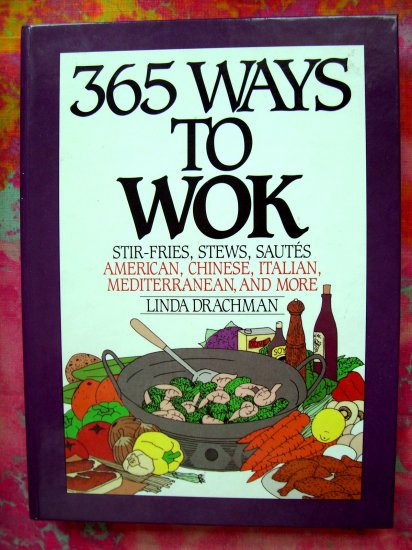 SOLD! 365 WAYS TO WOK Cookbook Wonderful recipes--and NOT Just Stir-Fry!