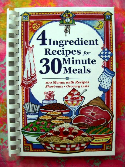 (Four) 4 Ingredient Recipes for 30 Minute Meals Cookbook