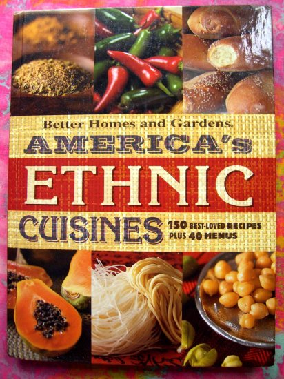 America's Ethnic Cuisines: 150 Best-Loved Recipes Plus 40 Menus Better Homes and Gardens Cookbook HC