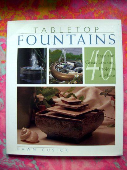 "Tabletop Fountains: 40 Easy and Great Looking Projects to Make ""HOW TO"" Book Small Fountain Design"