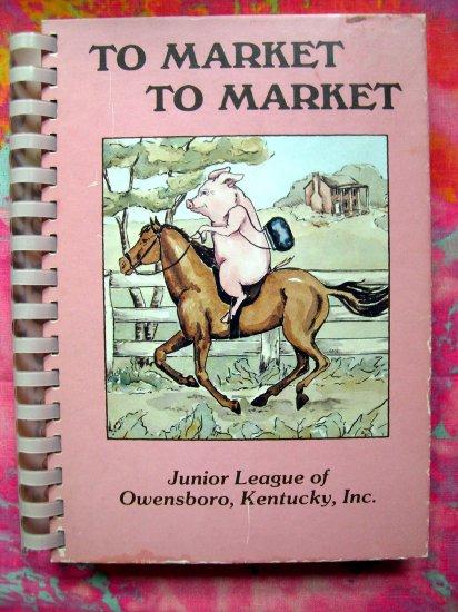 To Market To Market  Junior League Cookbook Owensboro, Kentucky KY 1st Edition 1984