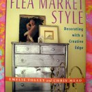 Flea Market Style by Tolley & Mead  HC Interior Decorating Book Design Project Book